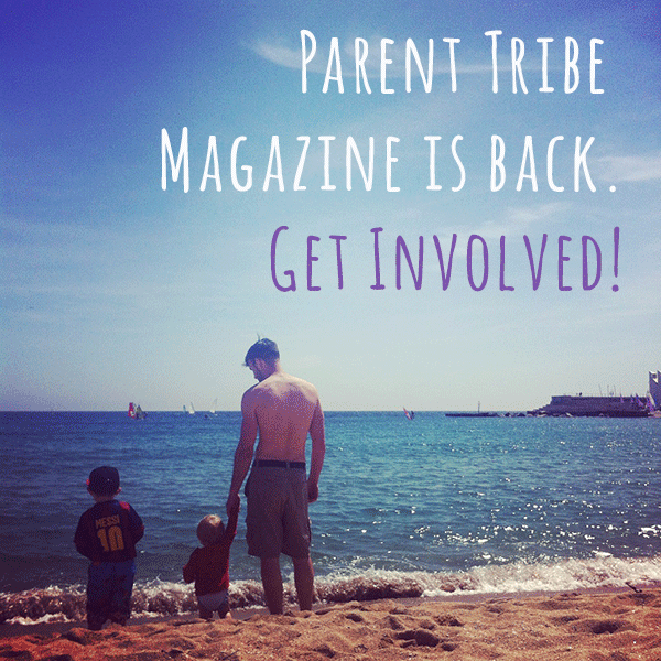 Parent Tribe Magazine is back – Get involved!